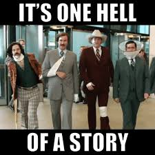 Anchorman Meme - anchorman 2 the legend continues it s one hell of a story