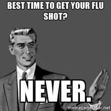 Flu Shot Meme - best time to get a flu shot never disclosure news online
