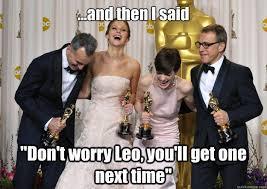 Leonardo Dicaprio No Oscar Meme - you ll get one next time leonardo dicaprio s oscar know your meme