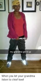 Chief Keef Memes - when you let your grandma listen to chief keef chief keef meme on