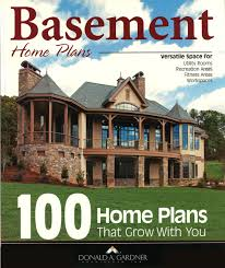basement home plans 100 home plans that grow with you donald a