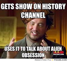 Aliens Meme History Channel - history channel meme aliens bigking keywords and pictures