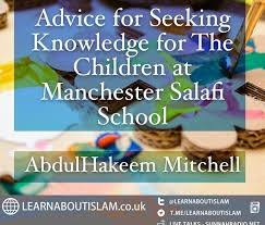 Seeking Manchester Advice For Seeking Knowledge For The Children At Manchester Salafi