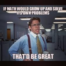 Meme Math Problem - mathjoke haha humor joke math mathmeme meme officespace problems