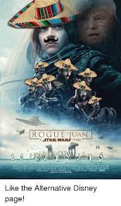 Star Wars Disney Meme - rogue juan a star wars story december 16 like the alternative