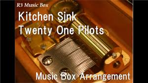 Kitchen SinkTwenty One Pilots Music Box YouTube - Kitchen sink music