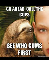 Sloth Meme Images - who cums first rape sloth know your meme