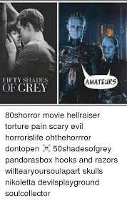 50 Shades Of Gray Meme - fifty shades of grey amateurs 80shorror movie hellraiser torture