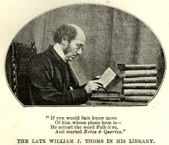 A Place Lore He Coined The Word Folk Lore The Folk Lorist William