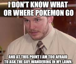 The Funny Memes - 31 funny pokemon go memes that perfectly capture our addiction
