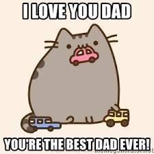 Pusheen Cat Meme - i love you dad you re the best dad ever pusheen cat love meme