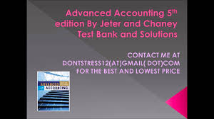 advanced accounting 5th edition by jeter and chaney test bank and