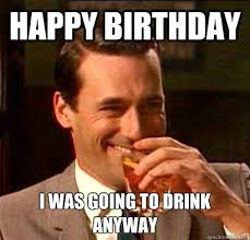 Asian Birthday Meme - happy birthday i was going to drink anyway laughing don draper