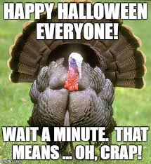 Happy Halloween Meme - turkey meme imgflip