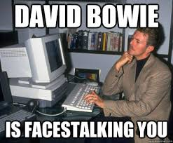 David Bowie Meme - david bowie meme david bowie is facestalking you david bowie