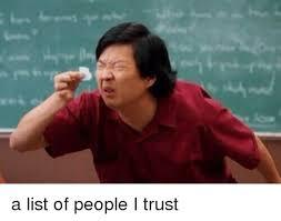List Of Meme - a list of people i trust meme on me me