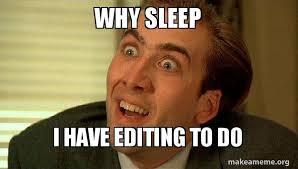 Meme Editing - why sleep i have editing to do sarcastic nicholas cage make a meme