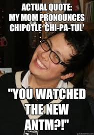 Antm Meme - actual quote my mom pronounces chipotle chi pa tul you watched