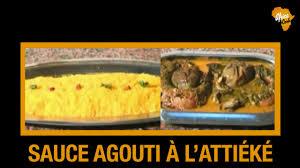 cuisine sauce ivoirienne recette de l attiéké sauce agouti cuisine ivoirienne africa