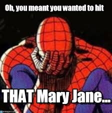 Mary Jane Memes - mary jane oh you meant you wanted to hit on memegen