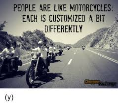 Customized Memes - people are like motorcycles each is customized a bit differently