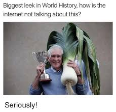 Biggest Internet Memes - biggest leek in world history how is the internet not talking about