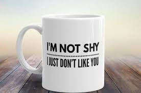 weird coffee mugs funny coffee mug i u0027m not shy i just don u0027t like you anti social