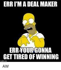 Meme Poster Maker - err i m a deal maker errnourgonna gettired of winning imgflip com