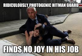 Joy Meme - livememe com ridiculouslu photogenic guard