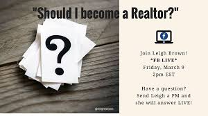 should i become a realtor i become a realtor a fb live event leigh brown instruction