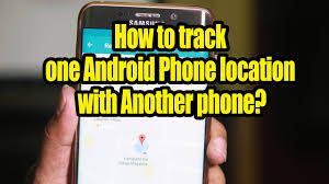 track android how to track one android phone location with another phone