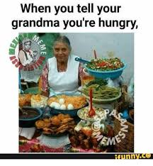 Funny Grandma Memes - 25 best memes about hungry funny hungry funny memes