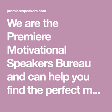 premiere speakers bureau we are the premiere motivational speakers bureau and can help you
