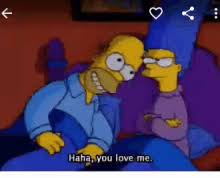 Haha Simpsons Meme - haha you love me gif thesimpsons homersimpson margesimpson