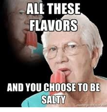 All Meme Generator - all these flavors and you choose to be salty meme generator ngti