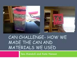 Challenge Used Can Challenge How We Made The Can And Materials We Used Ppt