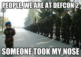 Meme Army - people we are at defcon 2 someone took my nose army child