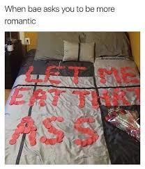Romantic Memes - dopl3r com memes when bae asks you to be more romantic