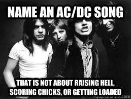 Acdc Meme - name an ac dc song that is not about raising hell scoring chicks