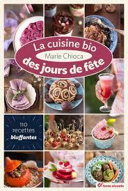 livre cuisine bio livre la cuisine bio des jours de fêtes de chioca biodélices