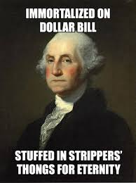 Strippers Meme - immortalized on dollar bill stuffed in strippers thongs for