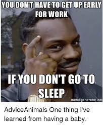 Sleep Meme - for work if you don t go to sleep memegeneratornet adviceanimals