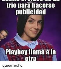 Para Memes - trio para hacerse publicidad playboy llama a la otra quearrecho