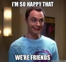 Friends Meme - i m so happy that we re friends make a meme