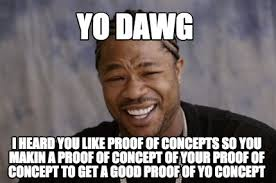 Meme Generator Yo Dawg - meme creator yo dawg i heard you like proof of concepts so you