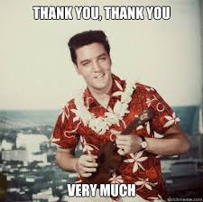 Thank You Very Much Meme - thank you thank you very much elvis quickmeme
