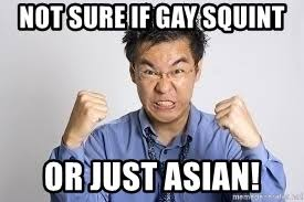 Asian Gay Meme - not sure if gay squint or just asian angry chinese man meme