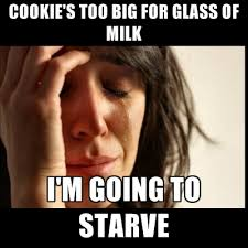 Big Milk Meme - cookie s too big for glass of milk i m going to starve create meme