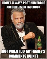 Facebook Meme Maker - i don t always post humerous anecdotes on facebook but when i do