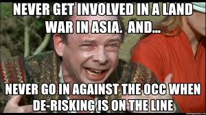 Asia Meme - never get involved in a land war in asia and never go in against